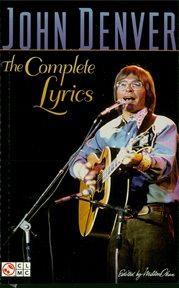 John Denver - the Complete Lyrics
