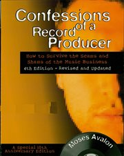 Confessions of a record producer how to survive the scams and shams of the music business cover image
