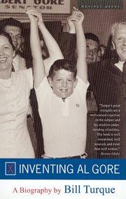 Inventing al gore : a biography cover image