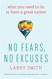 No fears, no excuses : what you need to do to have a great career cover image