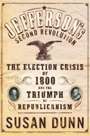 Jefferson's second revolution : the election crisis of 1800 and the triumph of republicanism cover image