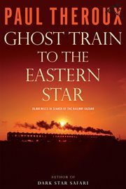 Ghost train to the eastern star : on the tracks of the great railway bazaar cover image