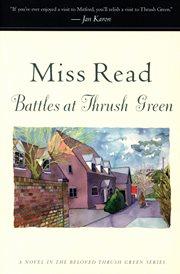 Battles at Thrush Green cover image