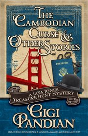 The Cambodian curse & other stories : a Jaya Jones teasure hunt mystery collection cover image