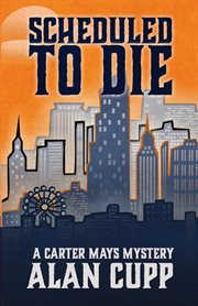 Scheduled to die: a Carter Mays mystery cover image