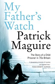 My father's watch: the story of a child prisoner in 70s britain cover image