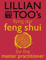 Lillian Too's flying star feng shui for the master practitioner cover image