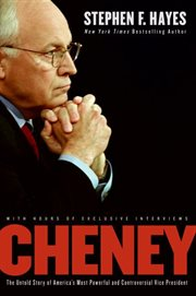 Cheney : the untold story of America's most powerful and controversial vice president cover image