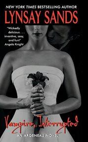Vampire, interrupted : an Argeneau novel cover image