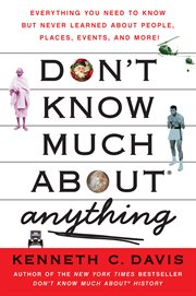Don't know much about anything : [everything you need to know but never learned about people, places, events, and more!] cover image