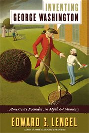 Inventing George Washington : America's founder, in myth and memory cover image