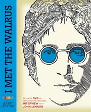 I met the Walrus : how one day with John Lennon changed my life forever cover image