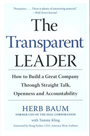 The transparent leader : how to build a great company through straight talk, openness, and accountability cover image