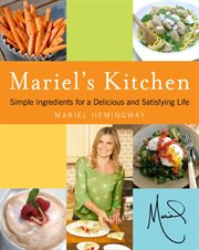 Mariel's kitchen : simple ingredients for a delicious and satisfying life cover image