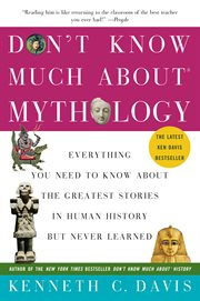 Don't know much about mythology : everything you need to know about the greatest stories in human history but never learned cover image
