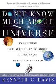 Don't know much about the universe : everything you need to know about the cosmos but never learned cover image