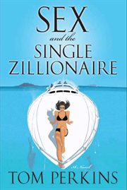 Sex and the single zillionaire : a novel cover image