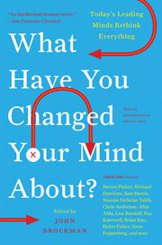 What have you changed your mind about? : today's leading minds rethink everything cover image