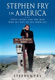 Stephen Fry in America : [fifty states and the man who set out to see them all] cover image