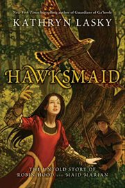 Hawksmaid : the untold story of Robin Hood and Maid Marian cover image