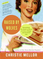 Raised by wolves : everything you need to know to live a happy and civilized life cover image
