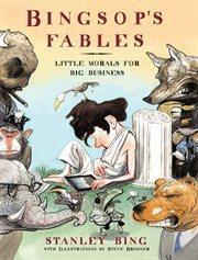 Bingsop's fables : little morals for big business cover image