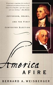 America afire : Jefferson, Adams, and the first contested election cover image