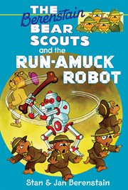 The Berenstain Bear Scouts And The Run-amuck Robot