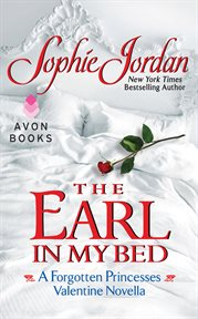 The earl in my bed : a Forgotten Princesses Valentine Novella cover image