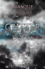 Glitter & doom : A Masque of the Red Death Story cover image