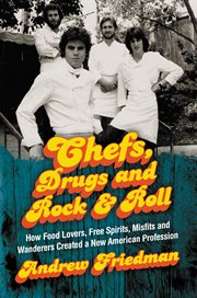 Chefs, drugs and rock & roll. How Food Lovers, Free Spirits, Misfits and Wanderers Created a New American Profession cover image