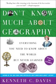 Don't know much about geography : everything you need to know about the world but never learned cover image