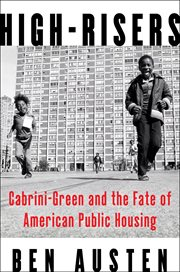High-risers : Cabrini-Green and the fate of American public housing cover image