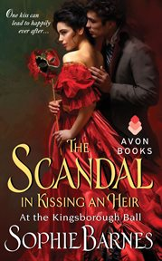 The scandal in kissing an heir : at the Kingsborough Ball cover image