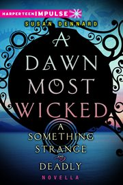 A dawn most wicked : a something strange and deadly novella cover image