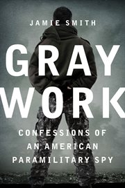 Gray work : confessions of an American paramilitary spy cover image