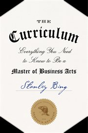 The curriculum : everything you need to know to be a master of business arts cover image