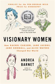 Visionary women : how Rachel Carson, Jane Jacobs, Jane Goodall, and Alice Waters changed our world cover image