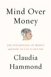 Mind over money : the psychology of money and how to use it cover image