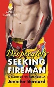 Desperately seeking fireman : a bachelor firemen novella cover image