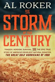 The storm of the century : tragedy, heroism, survival, and the epic true story of America's deadliest natural disaster: the great Gulf Hurricane of 1900 cover image