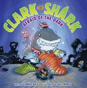 Clark the Shark afraid of the dark cover image