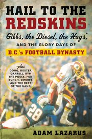 Hail to the redskins. Gibbs, the Diesel, the Hogs, and the Glory Days of D.C.'s Football Dynasty cover image