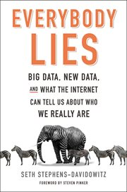 Everybody lies. Big Data, New Data, and What the Internet Can Tell Us About Who We Really Are cover image