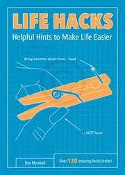 Life hacks : helpful hints to make life easier cover image