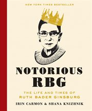 Notorious RBG : the life and times of Ruth Bader Ginsburg cover image