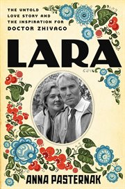 Lara : the untold love story that inspired Doctor Zhivago cover image