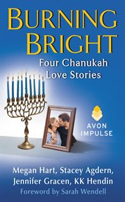 Burning bright : four Chanukah love stories cover image