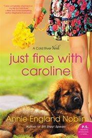 Just fine with Caroline : a Cold River novel cover image