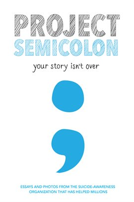 Project Semicolon : your story isn't over by  Bleuel, Amy